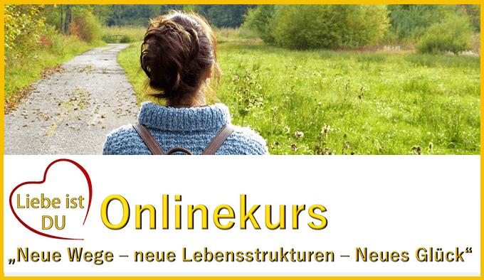 Onlinekurs Neue Wege - neue Lebensstrukturen - neues Glück - Liebe ist DU e. V_